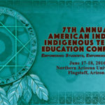 NAU's College of Education will host its Seventh American Indian / Indigenous Teacher Education Conference on June 17-18