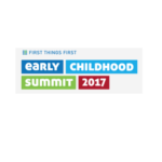 First Things First: Last Call for Registration for Early Childhood Summit 2017