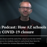 AZEdNews Podcast: How AZ schools are affected by COVID-19 closure. See more state education news here