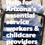 Children's Action Alliance: Help for Arizona's Essential Service Workers & Childcare Providers