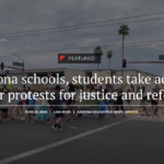 Arizona schools, students take action after protests for justice and reform. See more state education news here