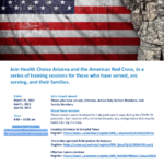 April 8 — Join Health Choice Arizona and the American Red Cross, in a series of training sessions for those who have served, are serving, and their families